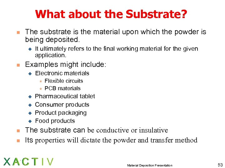 What about the Substrate? n The substrate is the material upon which the powder
