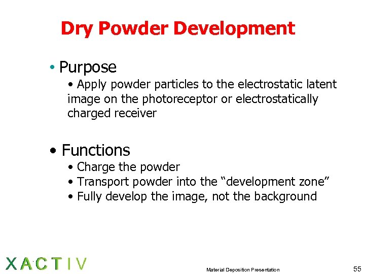 Dry Powder Development • Purpose • Apply powder particles to the electrostatic latent image