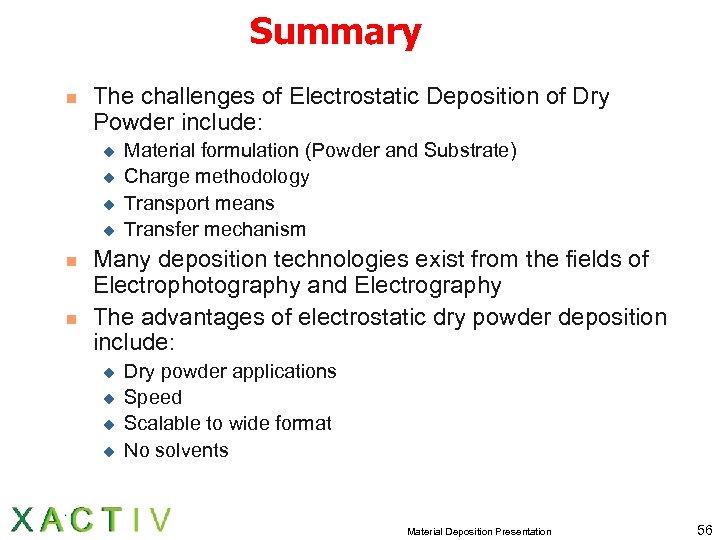 Summary n The challenges of Electrostatic Deposition of Dry Powder include: u u n