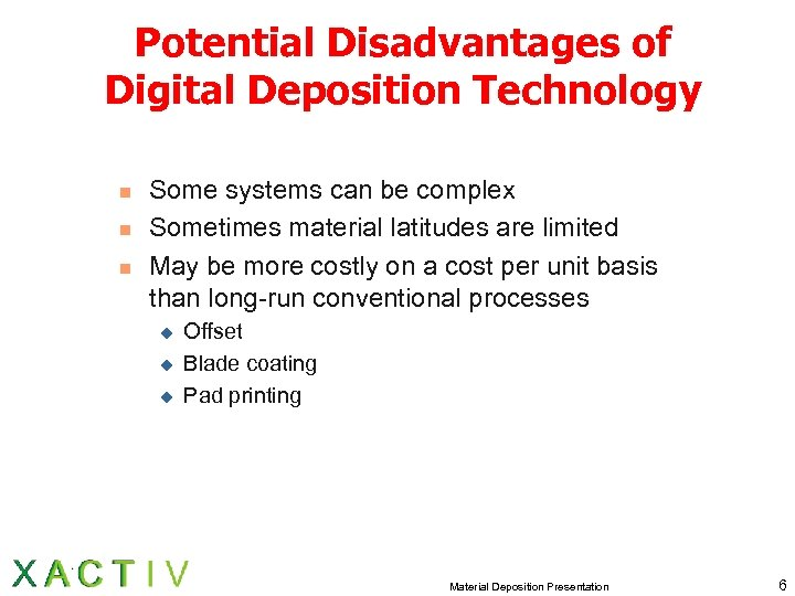Potential Disadvantages of Digital Deposition Technology n n n Some systems can be complex