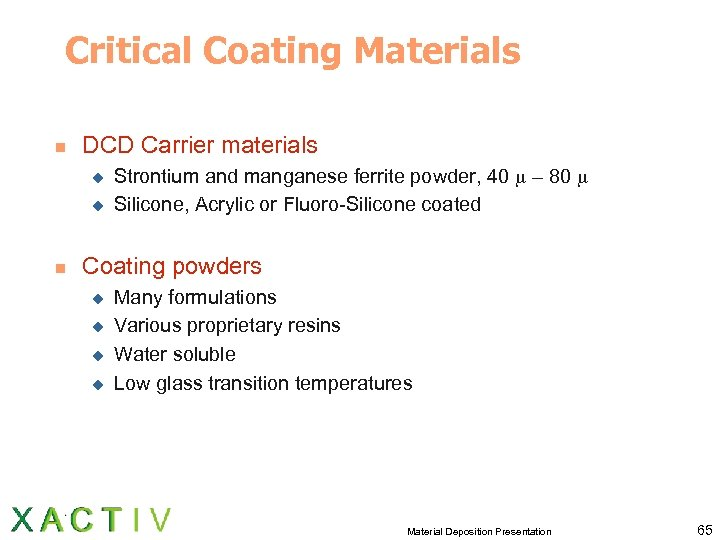 Critical Coating Materials n DCD Carrier materials u u n Strontium and manganese ferrite