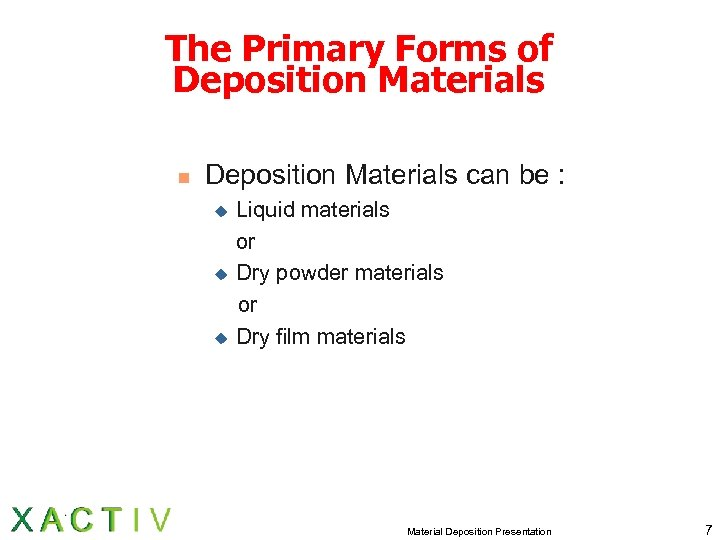 The Primary Forms of Deposition Materials n Deposition Materials can be : u u