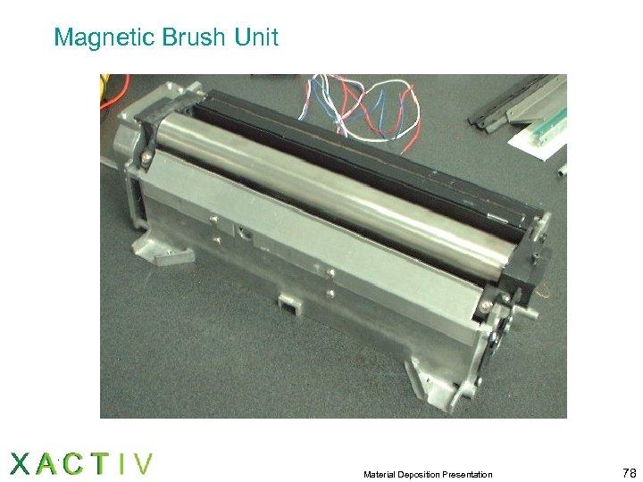 Magnetic Brush Unit Material Deposition Presentation 78