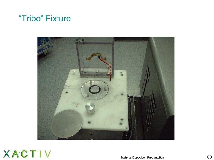 """Tribo"" Fixture Material Deposition Presentation 83"