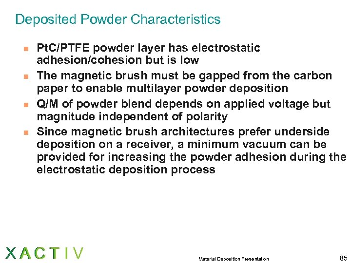 Deposited Powder Characteristics n n Pt. C/PTFE powder layer has electrostatic adhesion/cohesion but is