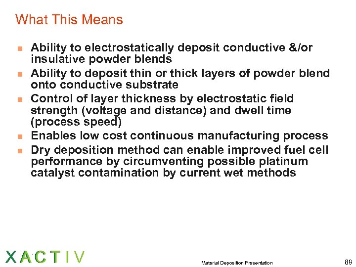 What This Means n n n Ability to electrostatically deposit conductive &/or insulative powder