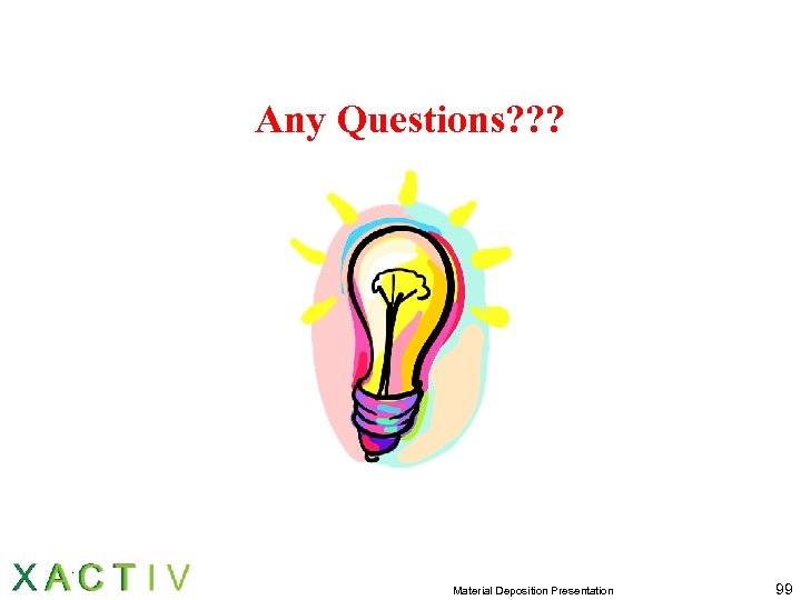 Any Questions? ? ? Material Deposition Presentation 99
