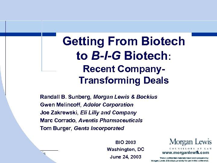 Getting From Biotech to B-I-G Biotech: Recent Company. Transforming Deals Randall B. Sunberg, Morgan