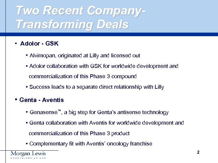 Two Recent Company. Transforming Deals • Adolor - GSK • Alvimopan, originated at Lilly