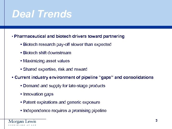 Deal Trends • Pharmaceutical and biotech drivers toward partnering • Biotech research pay-off slower