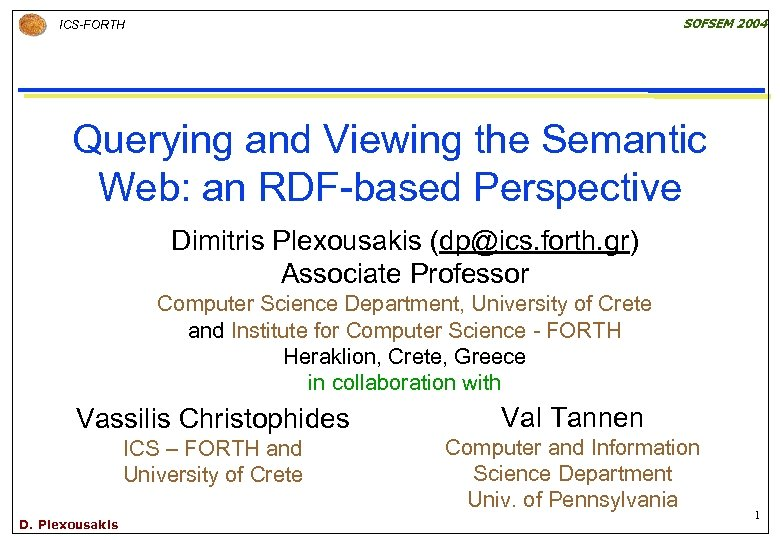 SOFSEM 2004 ICS-FORTH Querying and Viewing the Semantic Web: an RDF-based Perspective Dimitris Plexousakis