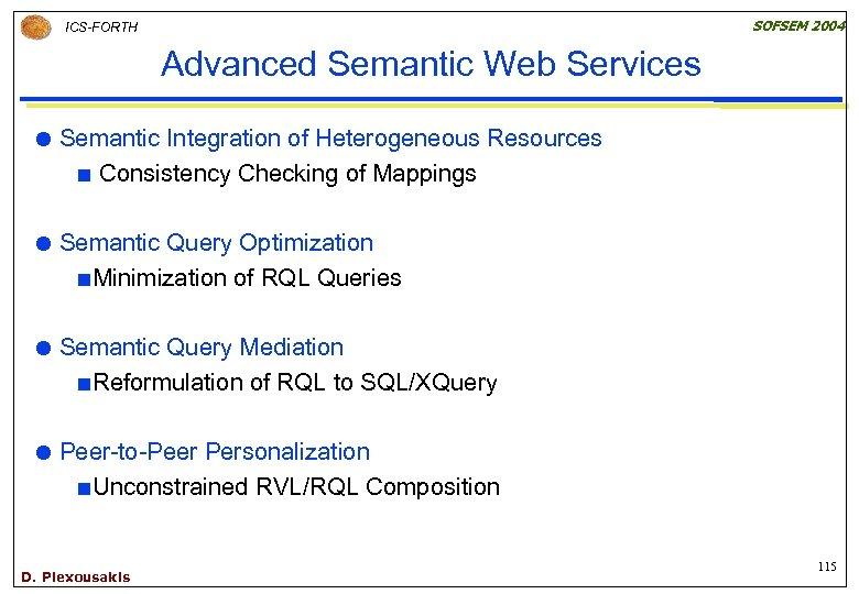 SOFSEM 2004 ICS-FORTH Advanced Semantic Web Services Semantic Integration of Heterogeneous Resources ¢ Consistency