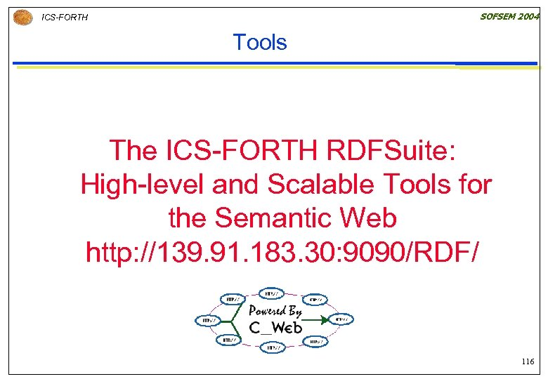 SOFSEM 2004 ICS-FORTH Tools The ICS-FORTH RDFSuite: High-level and Scalable Tools for the Semantic