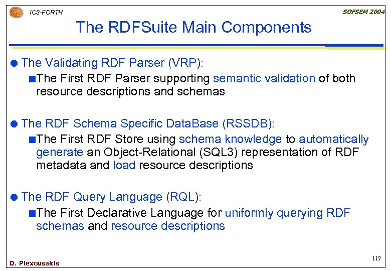 SOFSEM 2004 ICS-FORTH The RDFSuite Main Components The Validating RDF Parser (VRP): ¢The First