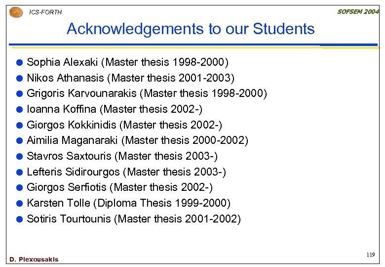 SOFSEM 2004 ICS-FORTH Acknowledgements to our Students Sophia Alexaki (Master thesis 1998 -2000) Nikos