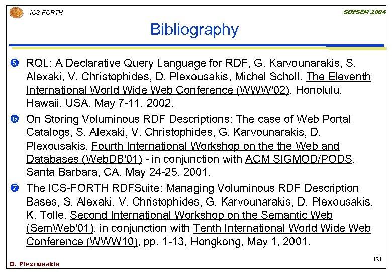 SOFSEM 2004 ICS-FORTH Bibliography y RQL: A Declarative Query Language for RDF, G. Karvounarakis,