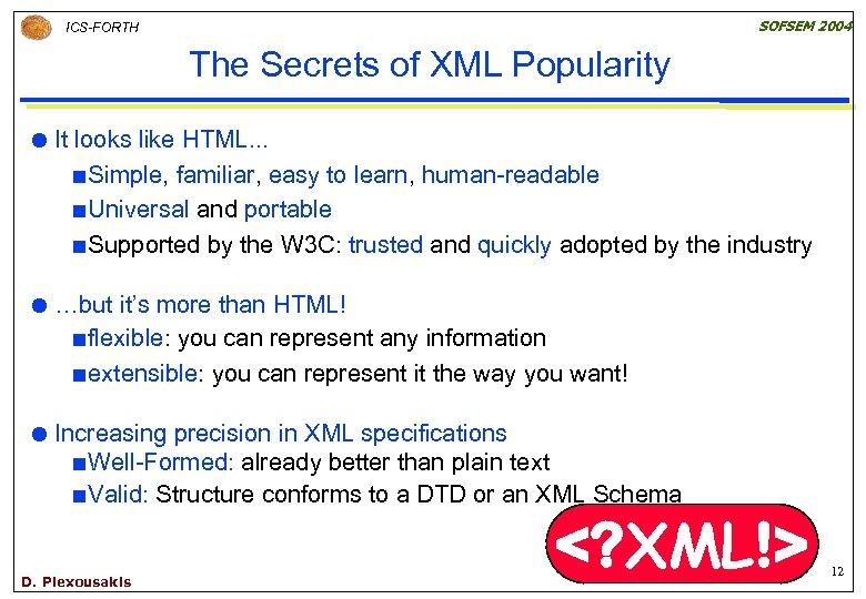 SOFSEM 2004 ICS-FORTH The Secrets of XML Popularity It looks like HTML. . .