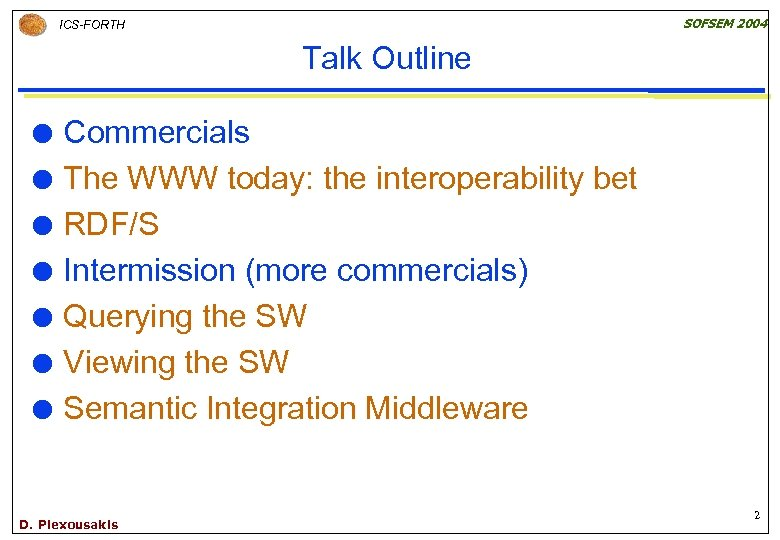 SOFSEM 2004 ICS-FORTH Talk Outline Commercials The WWW today: the interoperability bet RDF/S Intermission
