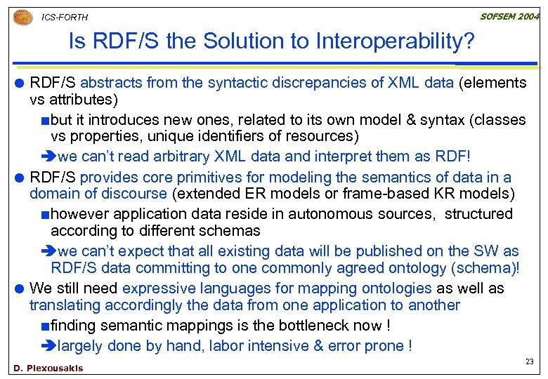 ICS-FORTH SOFSEM 2004 Is RDF/S the Solution to Interoperability? RDF/S abstracts from the syntactic