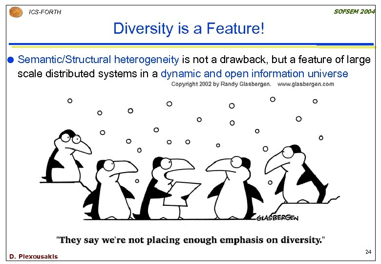 SOFSEM 2004 ICS-FORTH Diversity is a Feature! Semantic/Structural heterogeneity is not a drawback, but