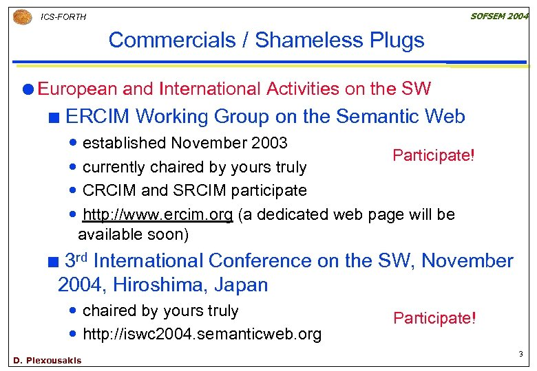 SOFSEM 2004 ICS-FORTH Commercials / Shameless Plugs European ¢ and International Activities on the
