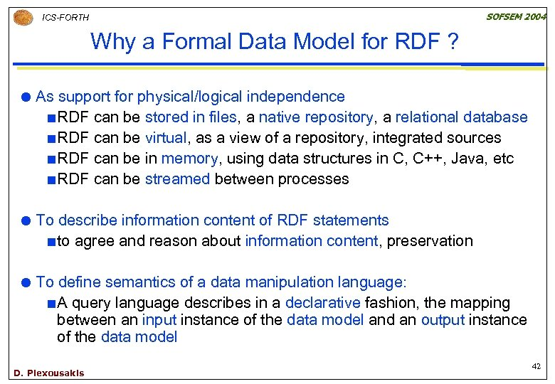 SOFSEM 2004 ICS-FORTH Why a Formal Data Model for RDF ? As support for