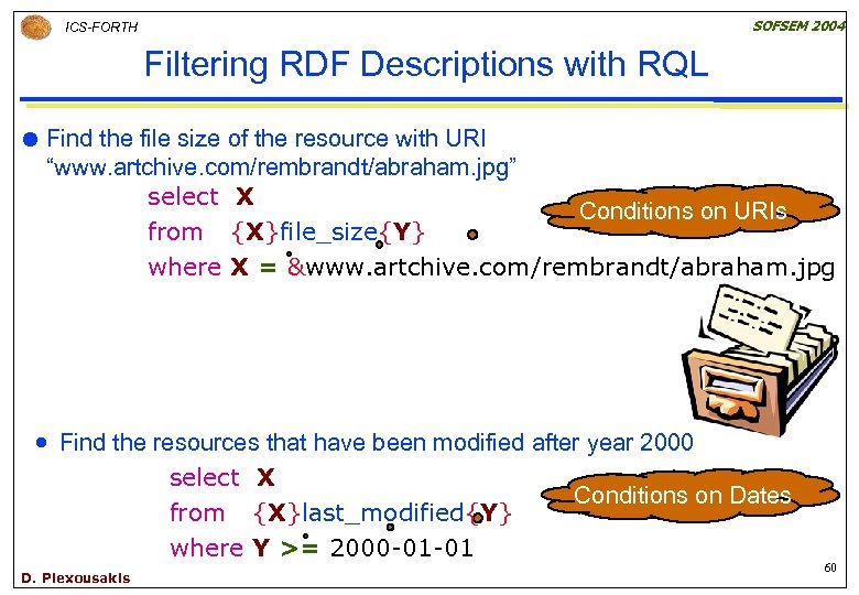 SOFSEM 2004 ICS-FORTH Filtering RDF Descriptions with RQL Find the file size of the