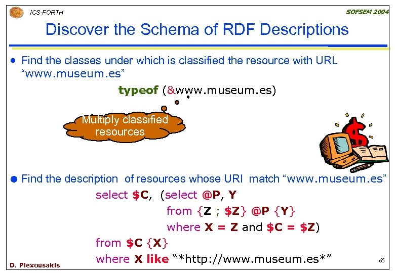 SOFSEM 2004 ICS-FORTH Discover the Schema of RDF Descriptions n Find the classes under
