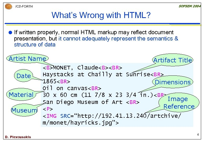 SOFSEM 2004 ICS-FORTH What's Wrong with HTML? If written properly, normal HTML markup may
