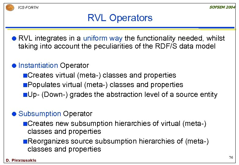 SOFSEM 2004 ICS-FORTH RVL Operators RVL integrates in a uniform way the functionality needed,