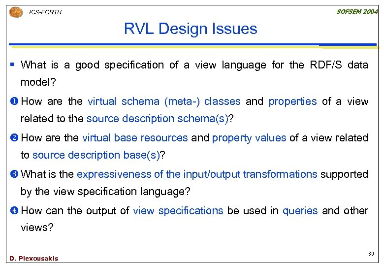 SOFSEM 2004 ICS-FORTH RVL Design Issues § What is a good specification of a