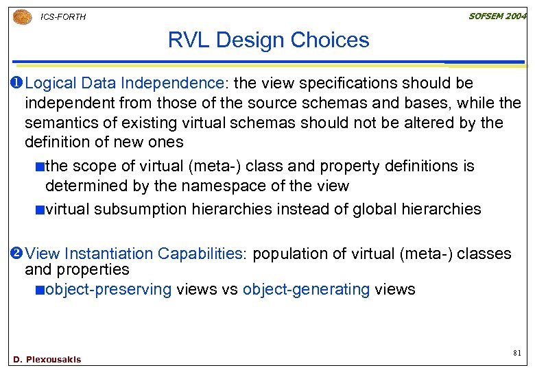 SOFSEM 2004 ICS-FORTH RVL Design Choices u. Logical Data Independence: the view specifications should
