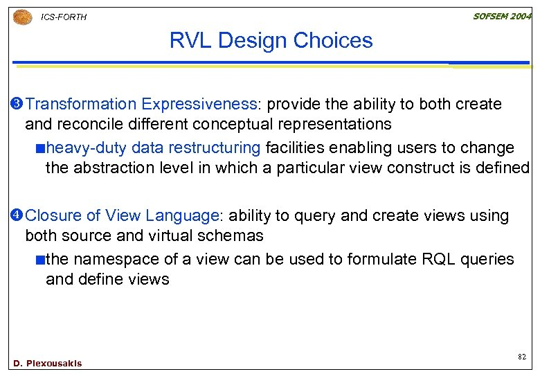 SOFSEM 2004 ICS-FORTH RVL Design Choices w. Transformation Expressiveness: provide the ability to both