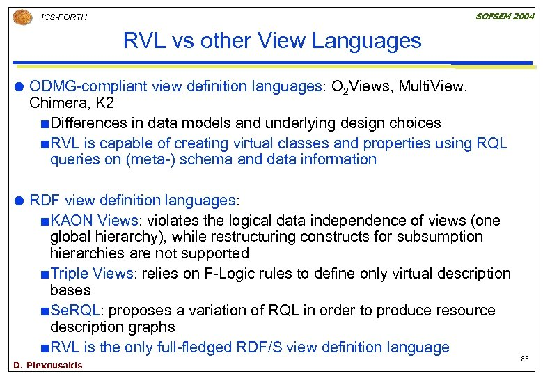 SOFSEM 2004 ICS-FORTH RVL vs other View Languages ODMG-compliant view definition languages: O 2