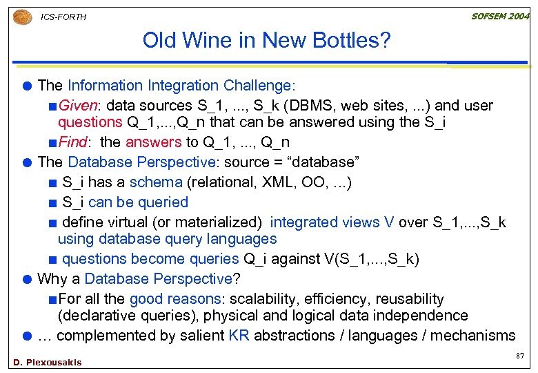 SOFSEM 2004 ICS-FORTH Old Wine in New Bottles? The Information Integration Challenge: ¢ Given:
