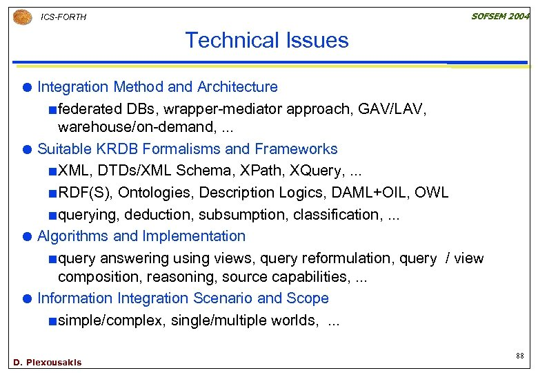 SOFSEM 2004 ICS-FORTH Technical Issues Integration Method and Architecture ¢ federated DBs, wrapper-mediator approach,
