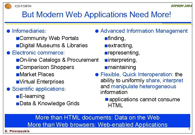 ICS-FORTH SOFSEM 2004 But Modern Web Applications Need More! Infomediaries: Advanced Information Management ¢Community