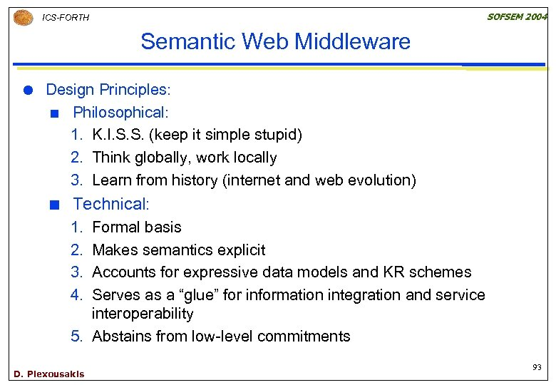 SOFSEM 2004 ICS-FORTH Semantic Web Middleware Design Principles: ¢ Philosophical: 1. K. I. S.