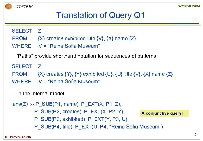 SOFSEM 2004 ICS-FORTH Translation of Query Q 1 SELECT FROM WHERE Z {X} creates.