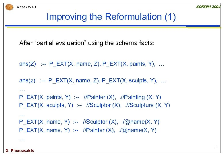 """SOFSEM 2004 ICS-FORTH Improving the Reformulation (1) After """"partial evaluation"""" using the schema facts:"""