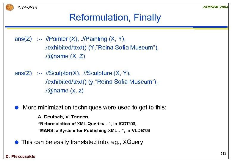 SOFSEM 2004 ICS-FORTH Reformulation, Finally ans(Z) : -- //Painter (X), . //Painting (X, Y),