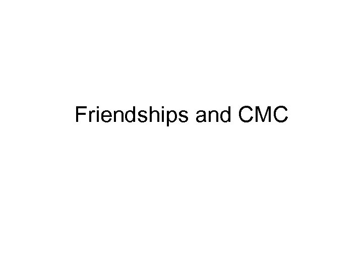 Friendships and CMC