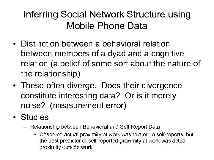 Inferring Social Network Structure using Mobile Phone Data • Distinction between a behavioral relation