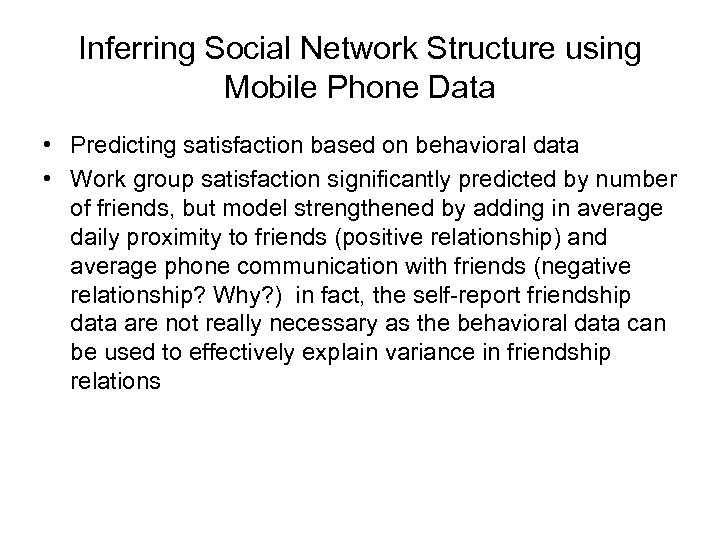 Inferring Social Network Structure using Mobile Phone Data • Predicting satisfaction based on behavioral