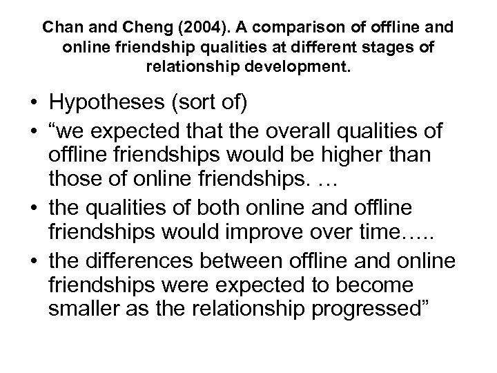 Chan and Cheng (2004). A comparison of offline and online friendship qualities at different