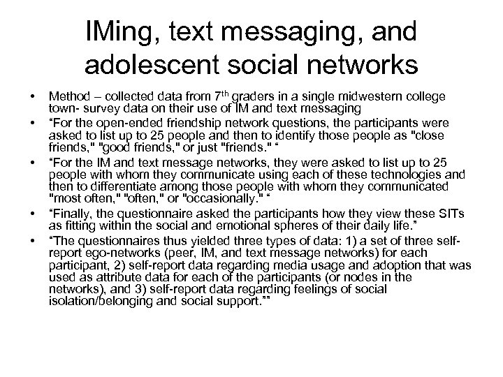 IMing, text messaging, and adolescent social networks • • • Method – collected data