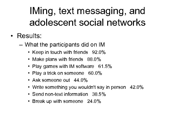 IMing, text messaging, and adolescent social networks • Results: – What the participants did