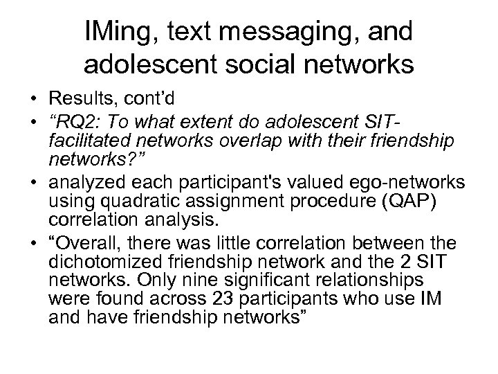 """IMing, text messaging, and adolescent social networks • Results, cont'd • """"RQ 2: To"""