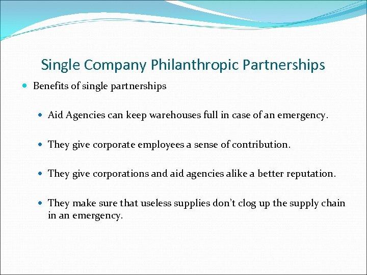 Single Company Philanthropic Partnerships Benefits of single partnerships Aid Agencies can keep warehouses full