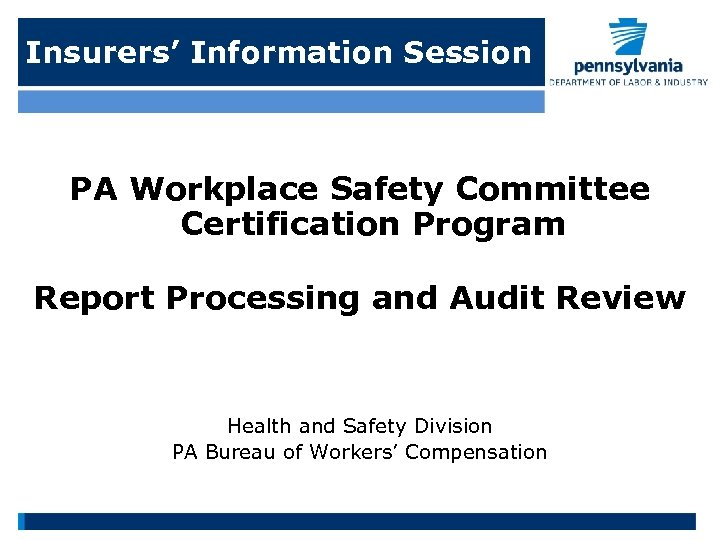 Insurers' Information Session PA Workplace Safety Committee Certification Program Report Processing and Audit Review